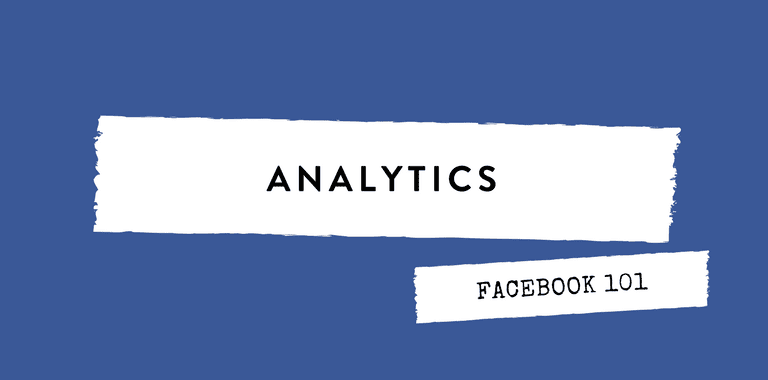FACEBOOK 101 - ANALYTICS