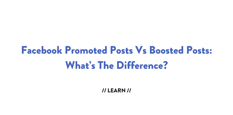 Facebook Promoted Posts Vs Boosted Posts What's The Difference