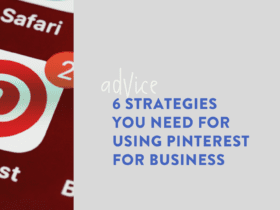 6 Strategies You Need for Using Pinterest for Business