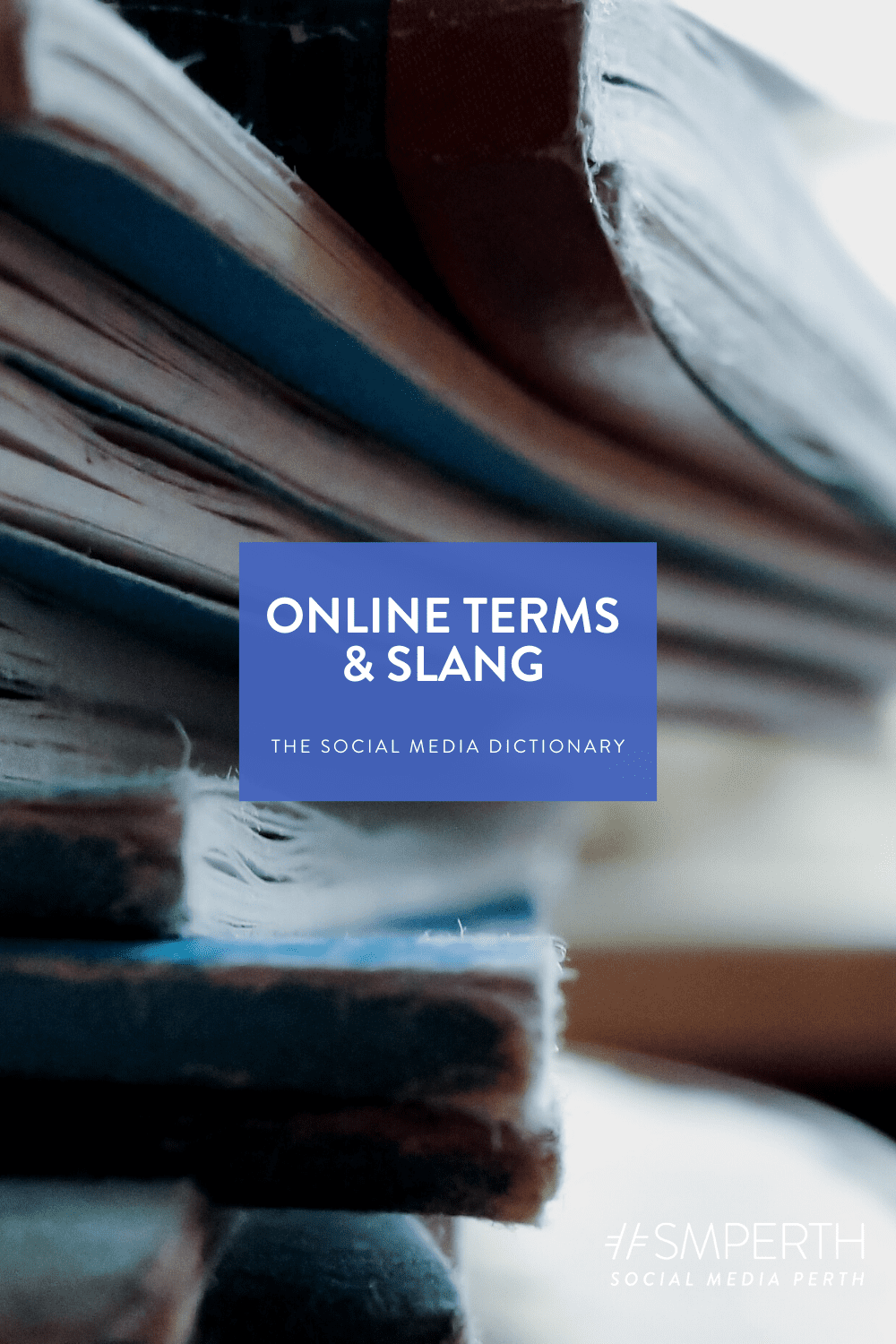 The Social Media Dictionary: Online Terms, Slang and Acronyms