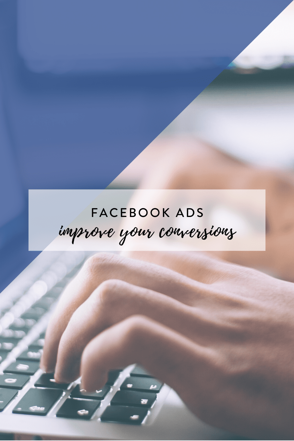Facebook Ads // Improve Your Conversions