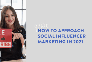 How to approach social influencer marketing in 2021