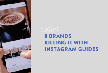 8 Brands Killing It with Instagram Guides