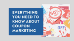 Everything You Need To Know About Coupon Marketing