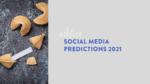 Social media predictions 2021