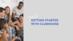 clubhouse app getting started