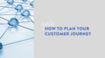 plan your customer journey