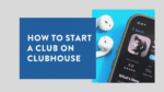 How to Start a Club on Clubhouse