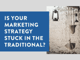 Is your marketing strategy stuck in the traditional