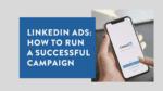 LinkedIn Ads How to Run a Successful Campaign