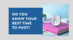 Do You Know Your Best Time To Post