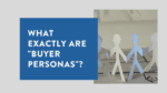 What exactly are buyer personas