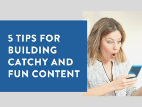 5 tips for building catchy and fun content