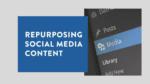Repurposing Social Media Conten